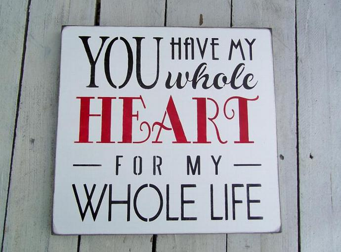 """Anniversary, Wedding Sign, love """"You have my whole HEART for my whole life"""""""