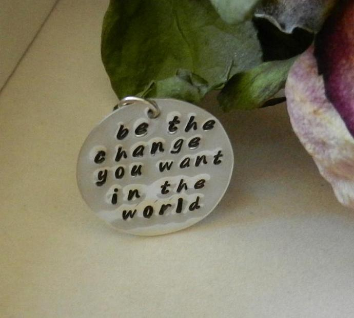 """be the change you want in the world"" - 1"" Sterling Silver Hand Stamped Circle"