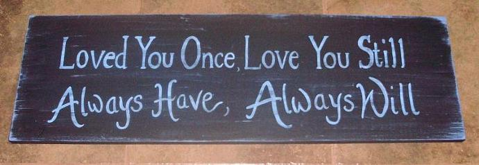 Weddings Loved you once love you still always have always will sign plaque