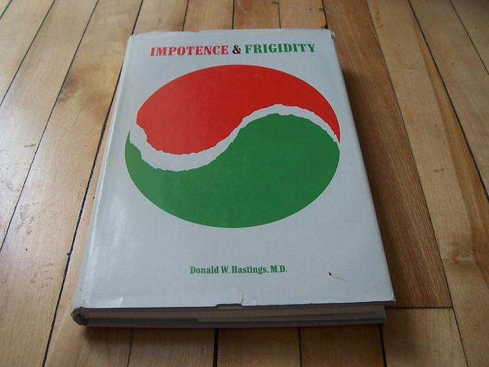 Donald W. Hastings M.D. Impotence & Frigidity 1963 Hardcover Book Club Edition