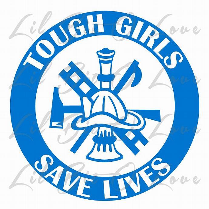 Tough Girls Save Lives Vinyl Decal Firefighter Fireman Sticker