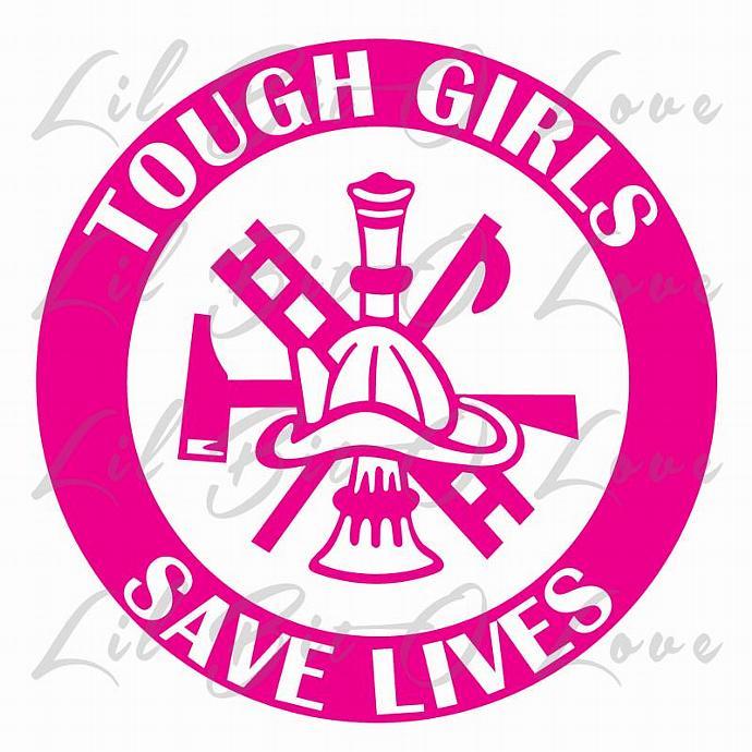 Tough Girls Save Lives Vinyl Decal Firefighter | LilBitOLove