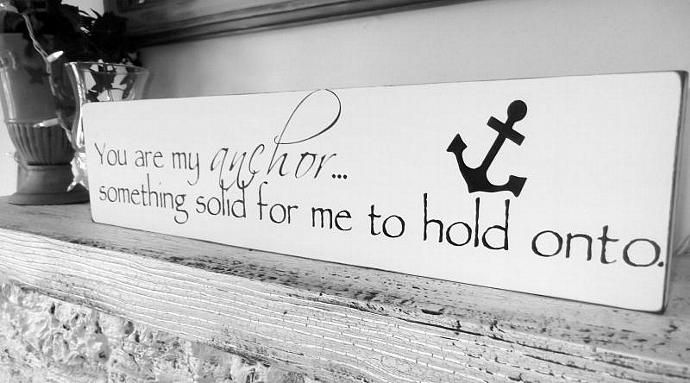 """Anchor wedding sign """"You are my anchor...something solid for me to hold onto"""""""